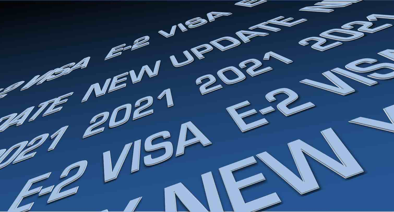 E2 Visas in 2021:  New and Emerging Issues